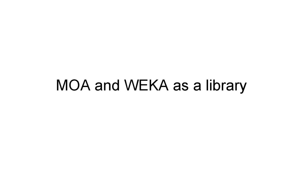MOA and WEKA as a library