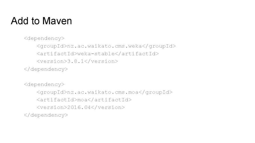 Add to Maven <dependency> <groupId>nz.ac.waikat...