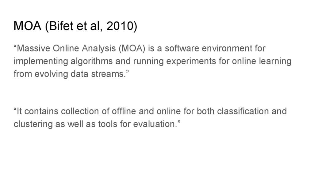 "MOA (Bifet et al, 2010) ""Massive Online Analysi..."