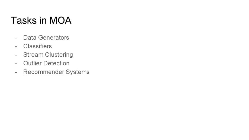 Tasks in MOA - Data Generators - Classifiers - ...