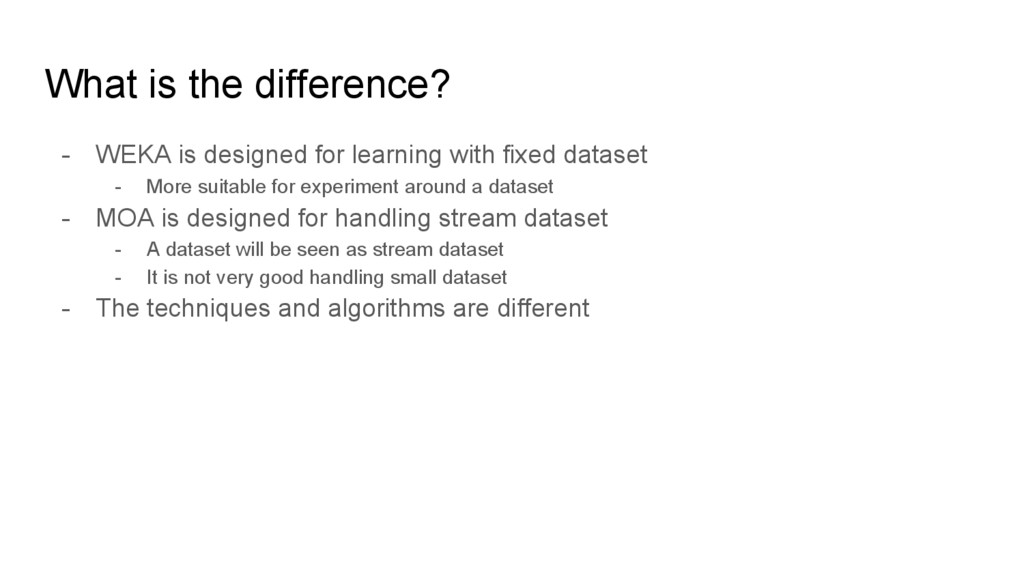 What is the difference? - WEKA is designed for ...