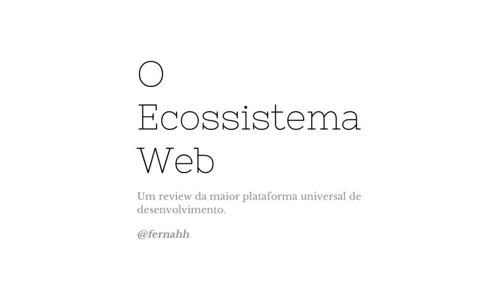 O Ecossistema Web Um review da maior plataforma...