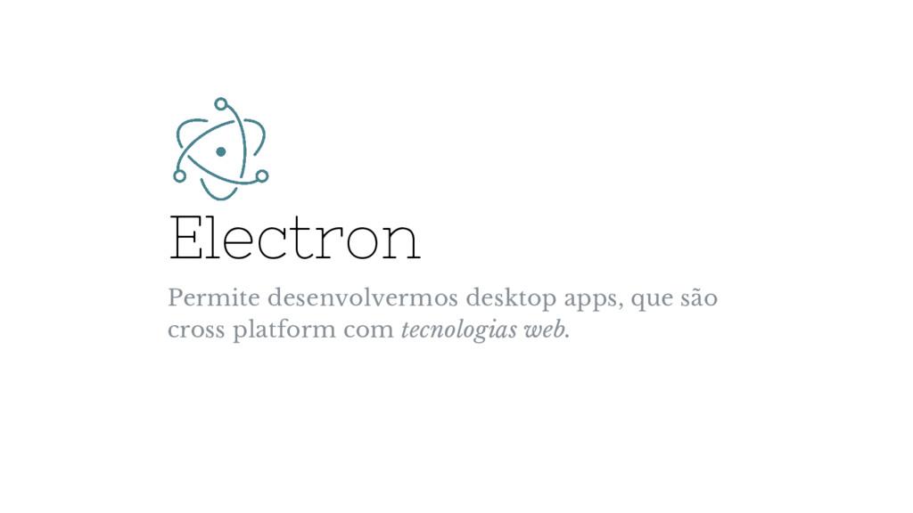 Electron Permite desenvolvermos desktop apps, q...