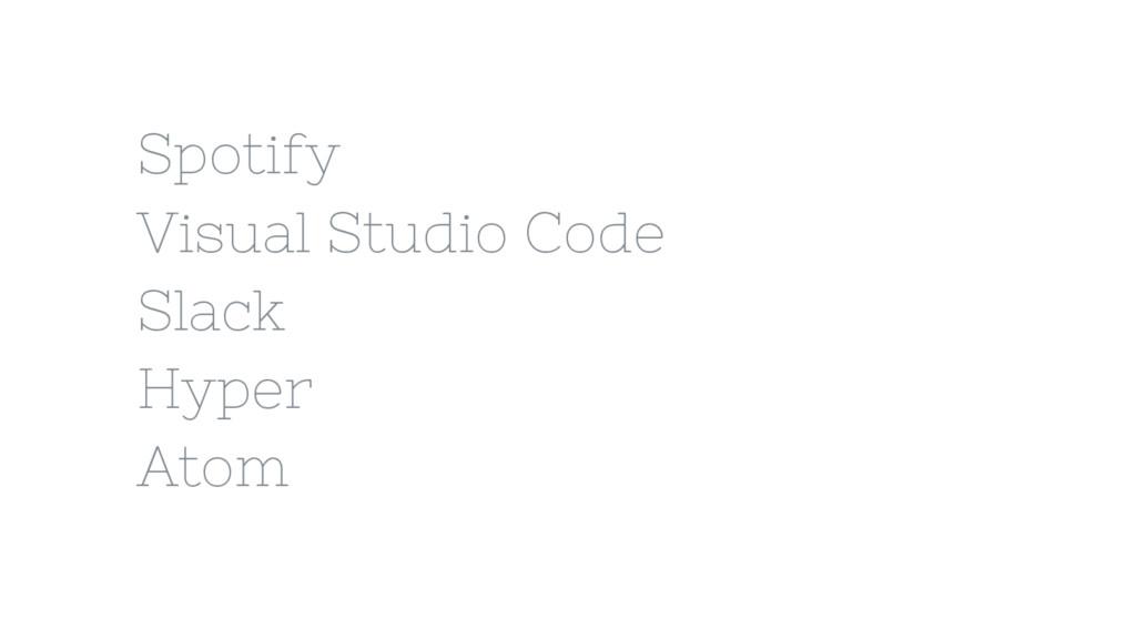 Spotify Visual Studio Code Slack Hyper Atom