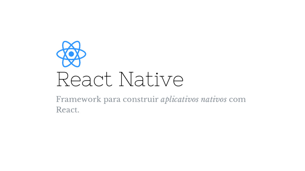 React Native Framework para construir aplicativ...