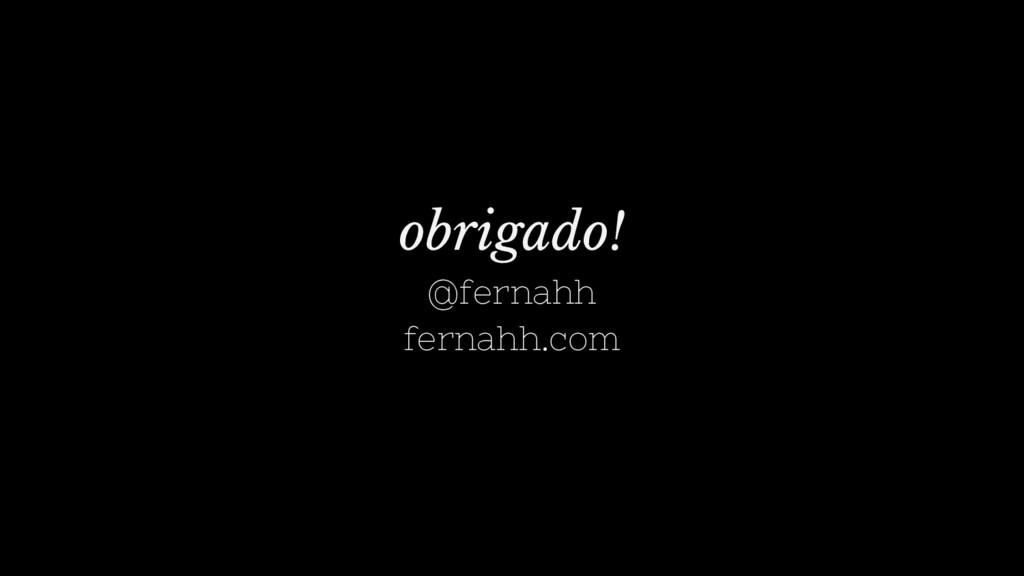 obrigado! @fernahh fernahh.com