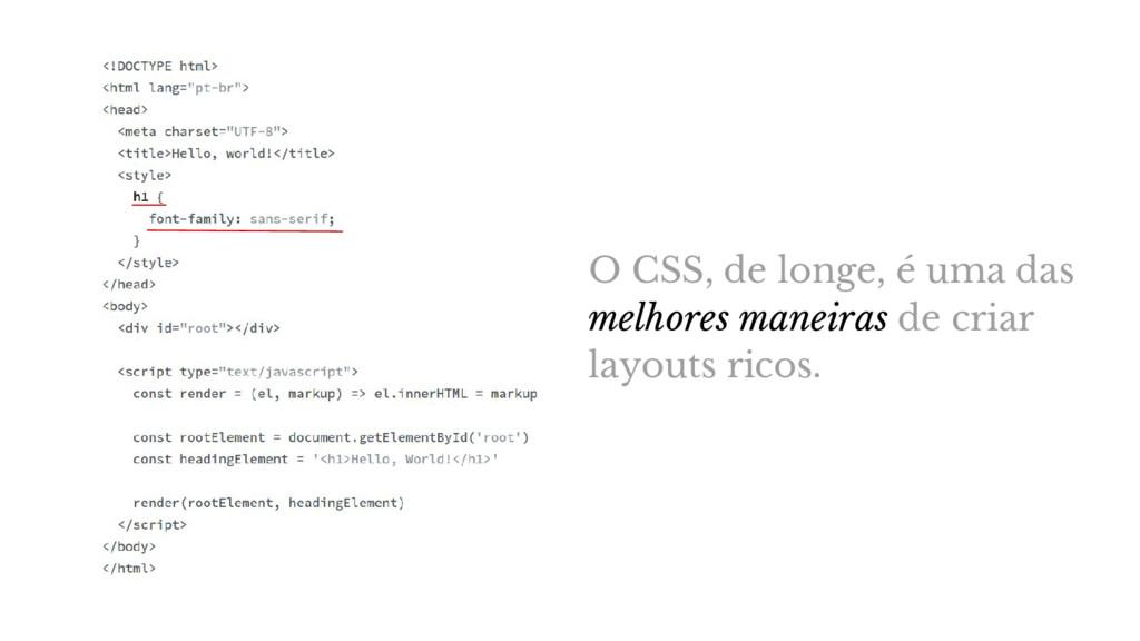 O CSS, de longe, é uma das melhores maneiras de...