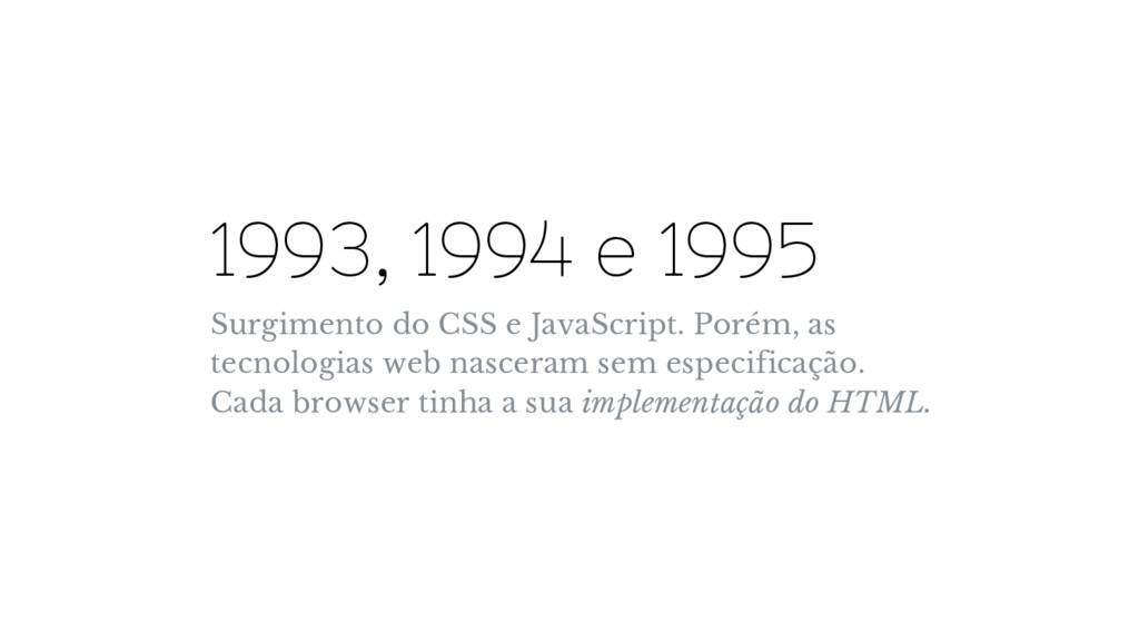 1993, 1994 e 1995 Surgimento do CSS e JavaScrip...