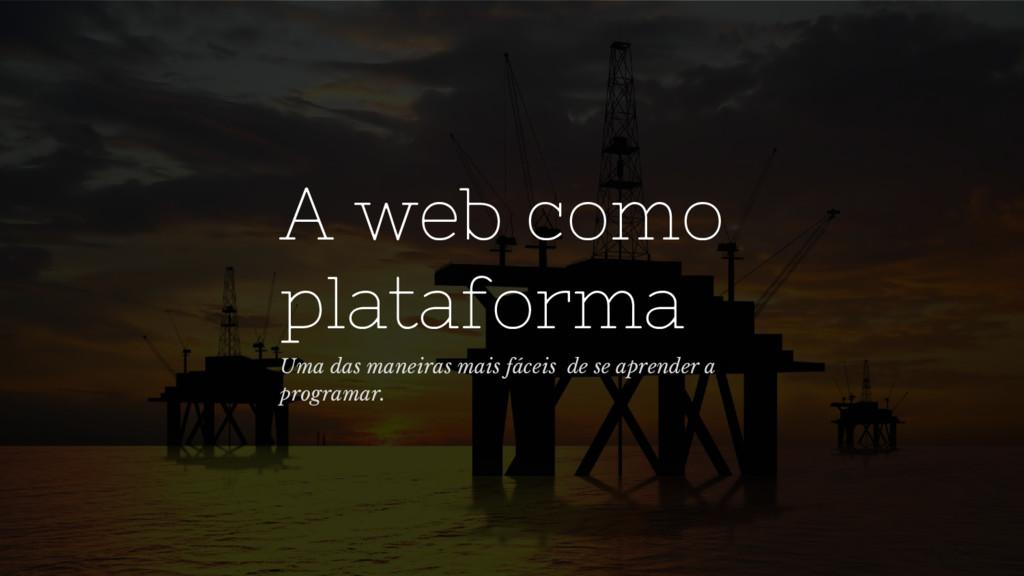 A web como plataforma Uma das maneiras mais fác...