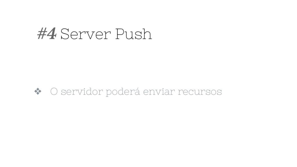 ❖ O servidor poderá enviar recursos #4 Server P...