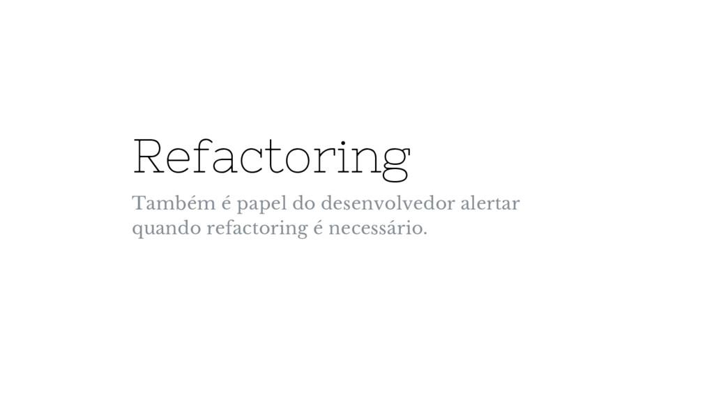 Refactoring Também é papel do desenvolvedor ale...