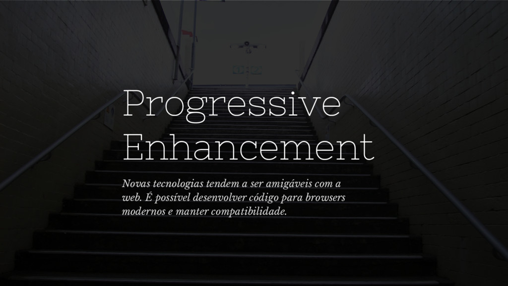 Progressive Enhancement Novas tecnologias tende...