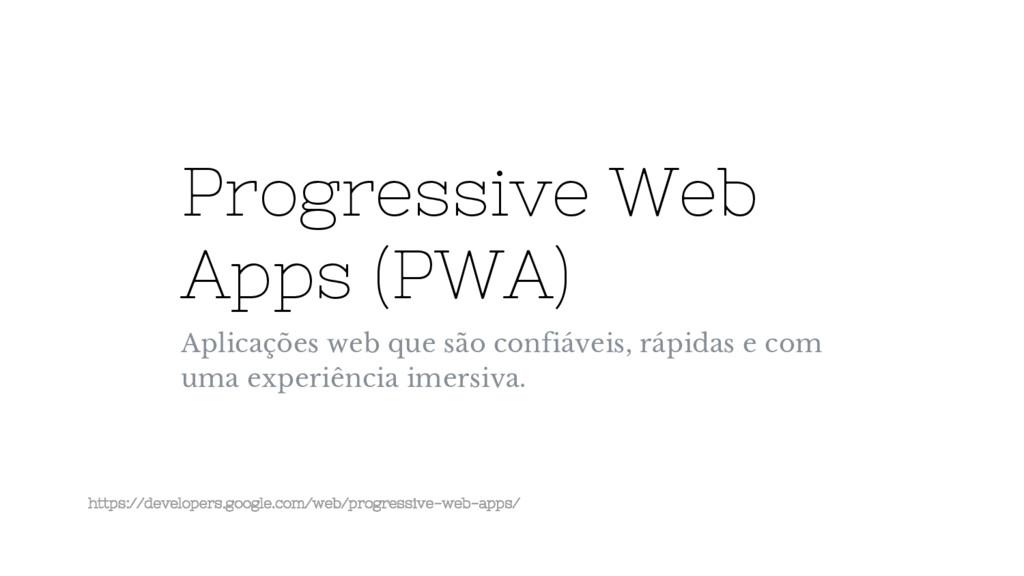 Progressive Web Apps (PWA) Aplicações web que s...