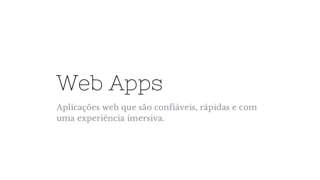 Web Apps Aplicações web que são confiáveis, ráp...