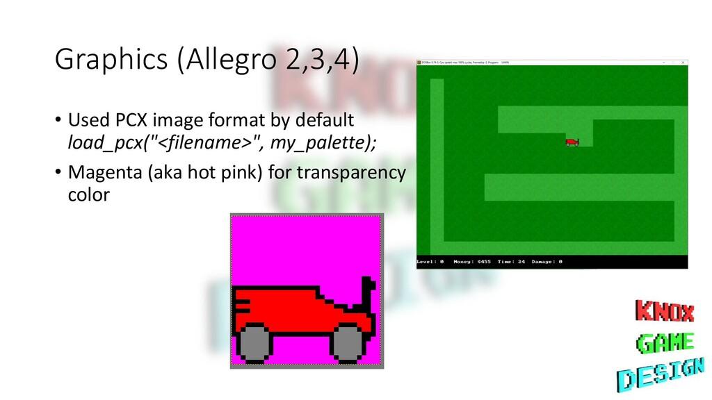 Graphics (Allegro 2,3,4) • Used PCX image forma...