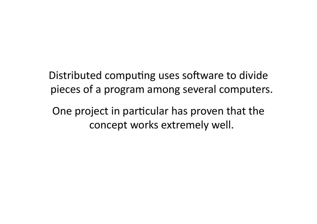 Distributed compu<ng uses so=ware t...
