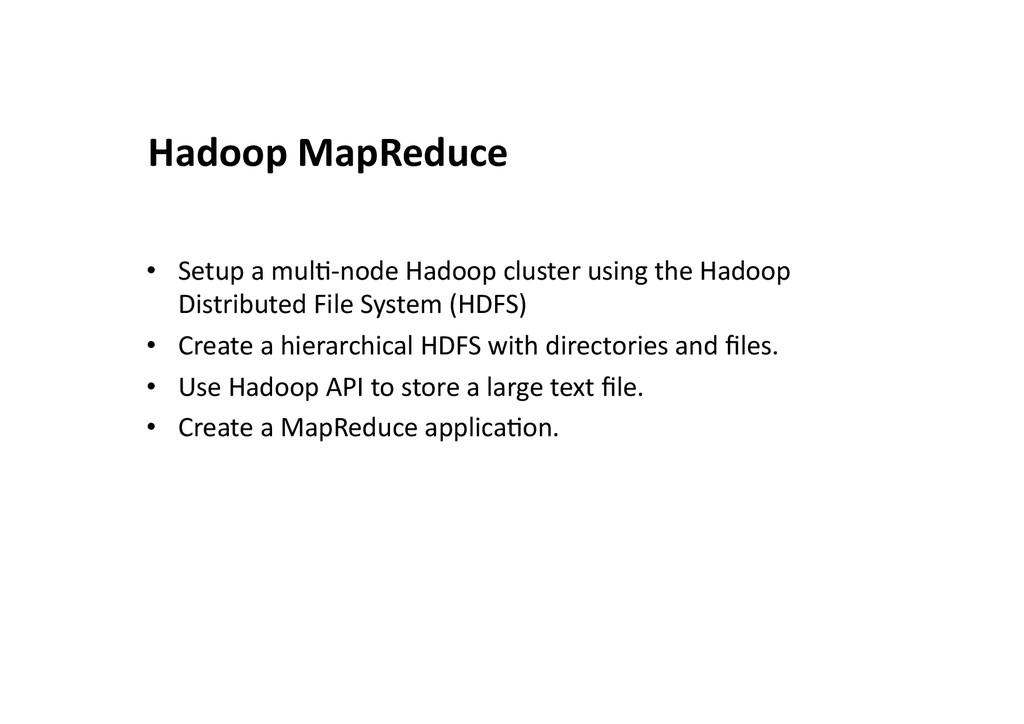 • Setup a mul<-‐node Hadoop clust...