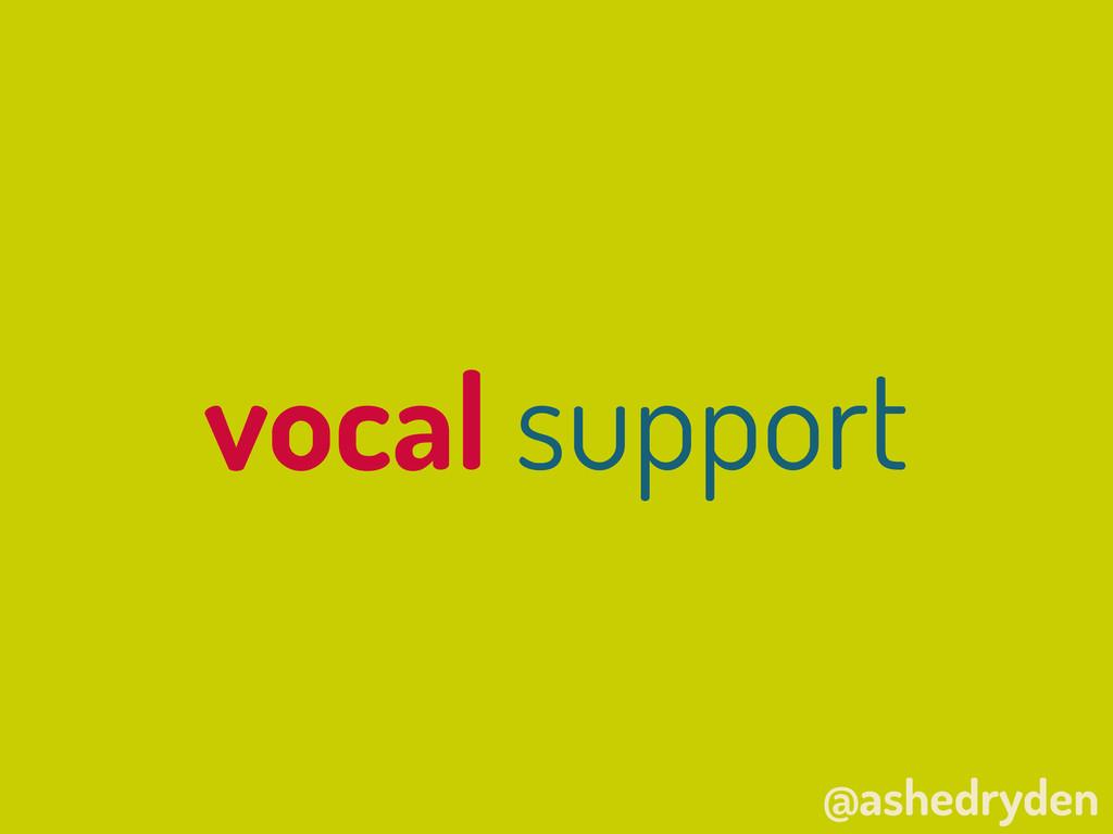 @ashedryden vocal support