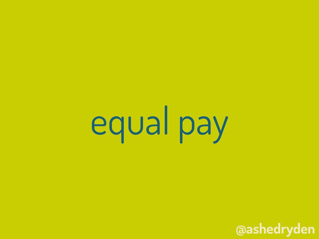 @ashedryden equal pay