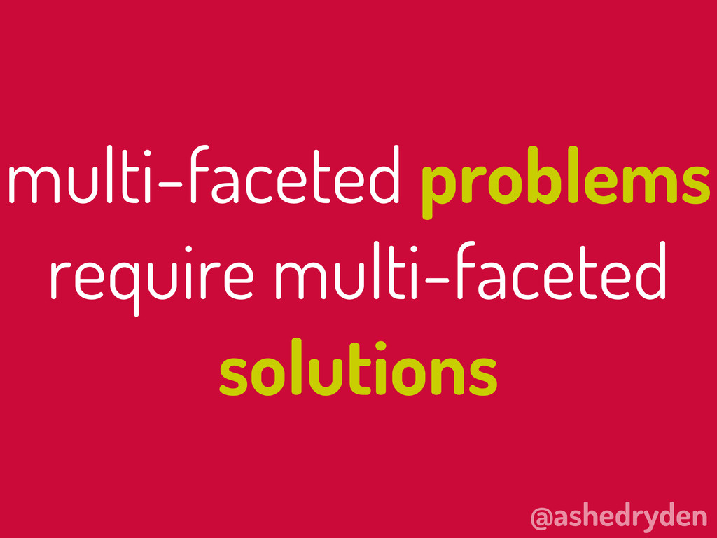 @ashedryden multi-faceted problems require mult...