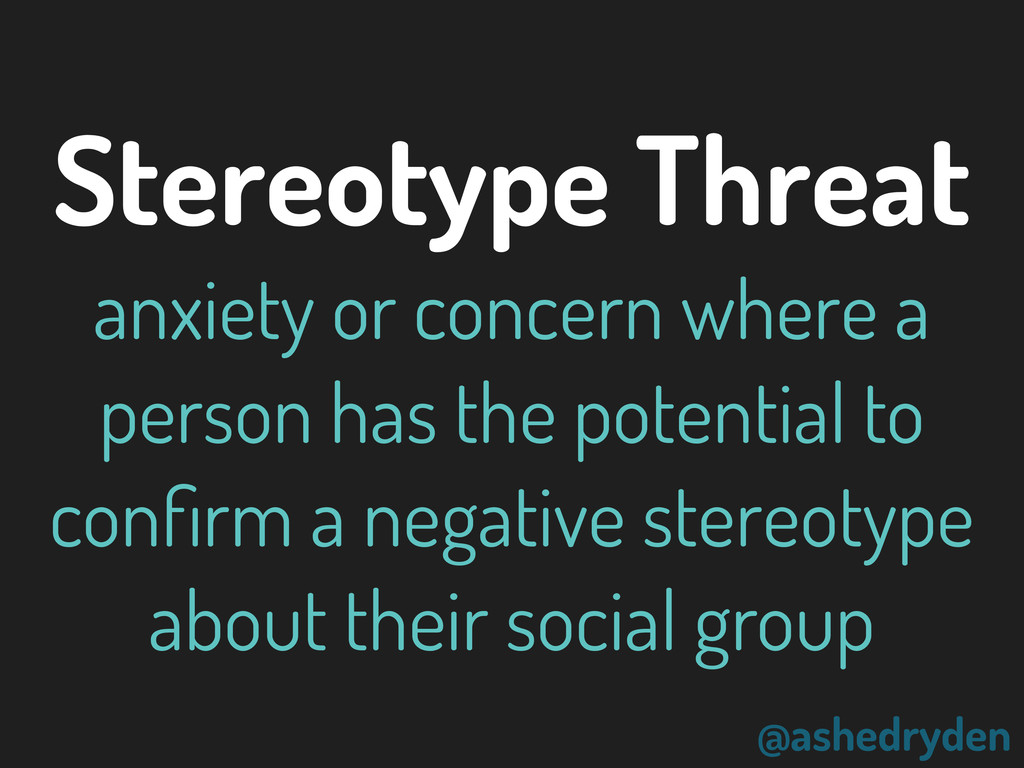 @ashedryden Stereotype Threat anxiety or concer...