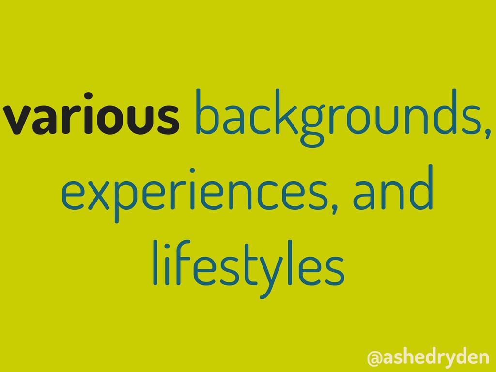 @ashedryden various backgrounds, experiences, a...
