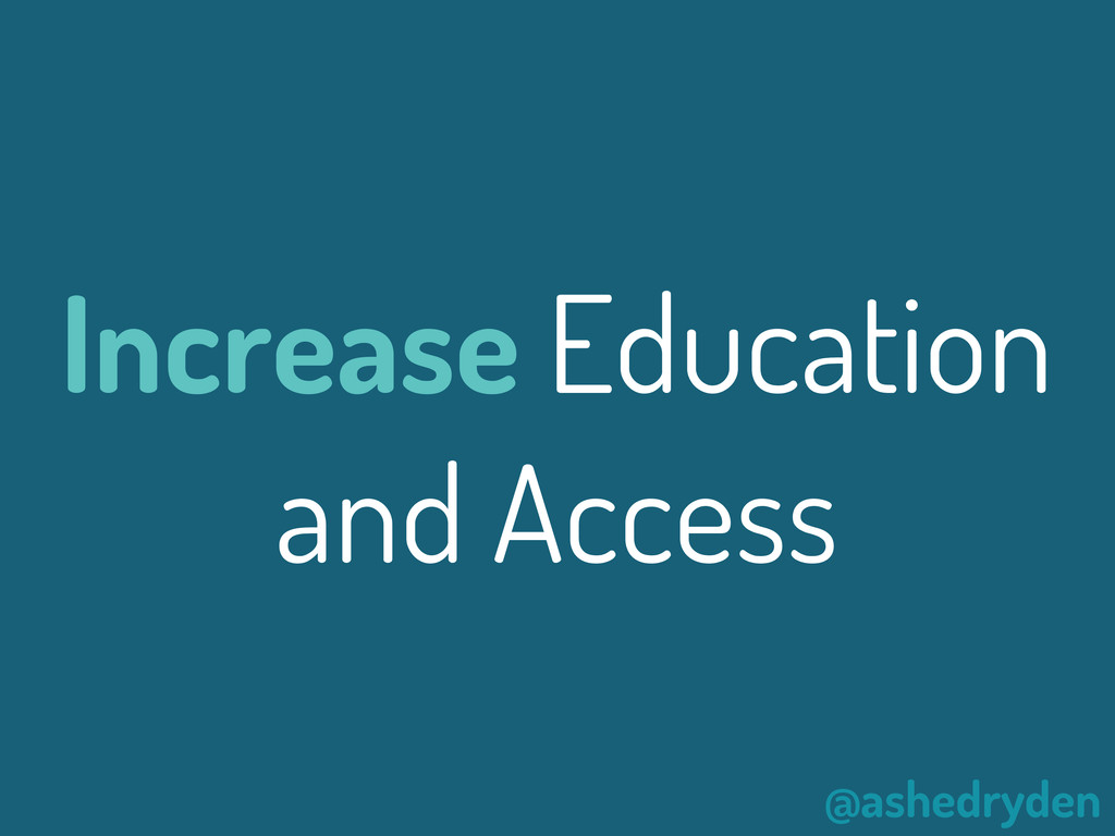 @ashedryden Increase Education and Access
