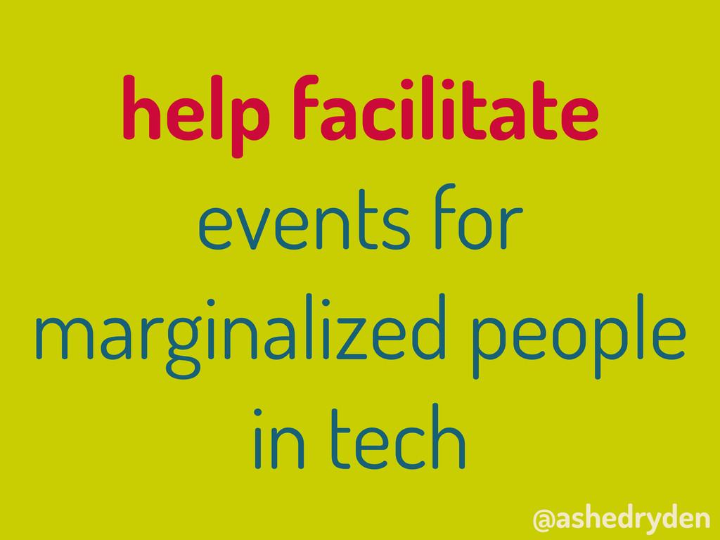 @ashedryden help facilitate events for marginal...