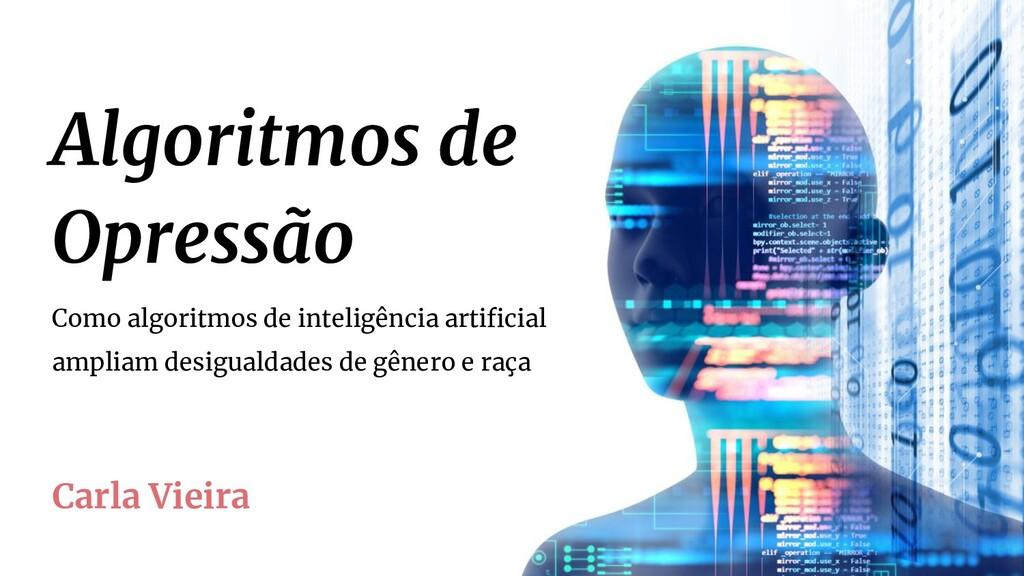 Algoritmos de Opressão Carla Vieira Como algori...