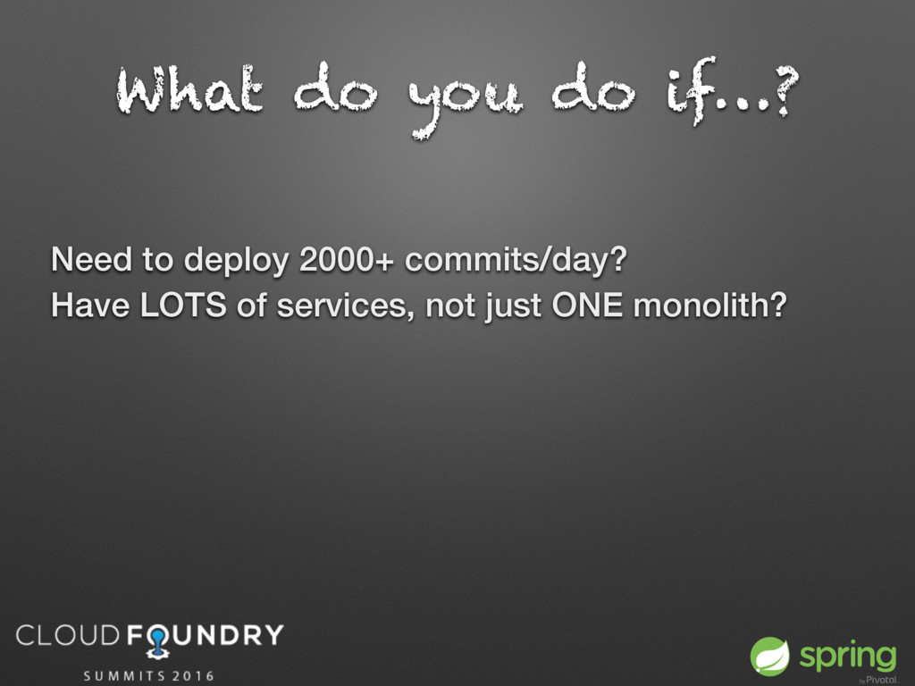 What do you do if…? Need to deploy 2000+ commit...