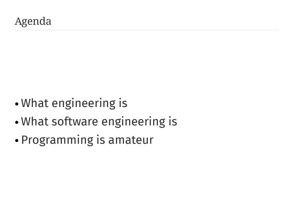 Agenda ● What engineering is ● What software en...