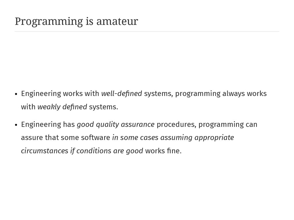 Programming is amateur ● Engineering works with...