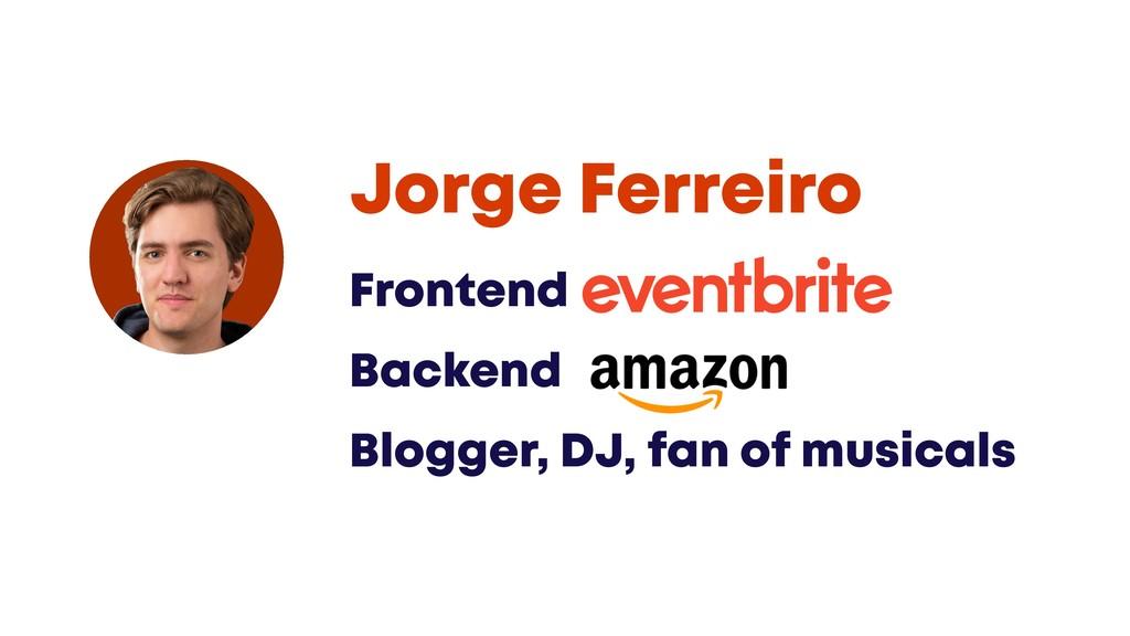 @JGFERREIRO Frontend @Eventbrite Backend @Amazo...
