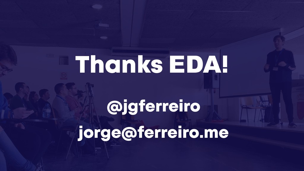 @jgferreiro jorge@ferreiro.me Thanks EDA!