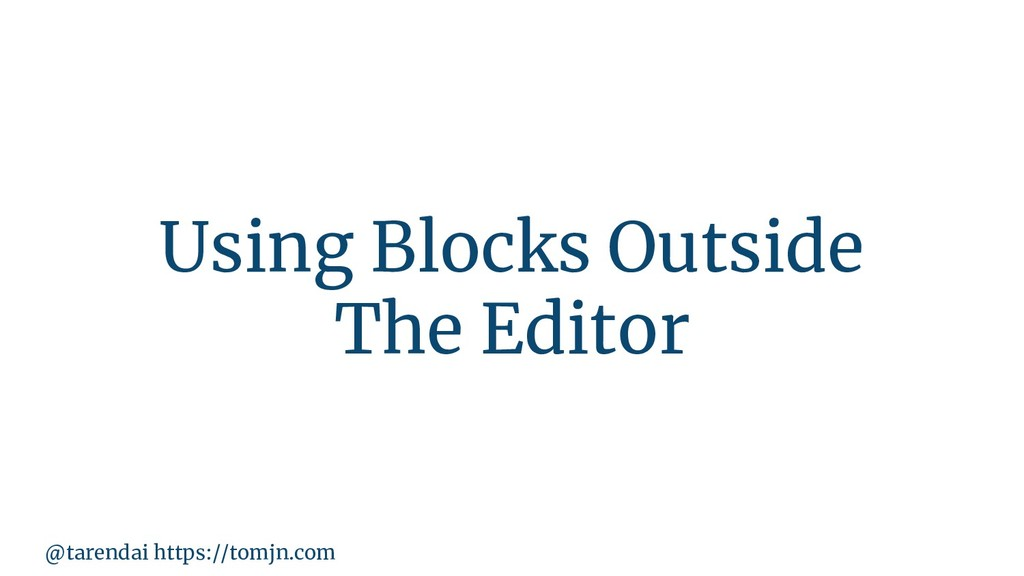 @tarendai https://tomjn.com Using Blocks Outsid...