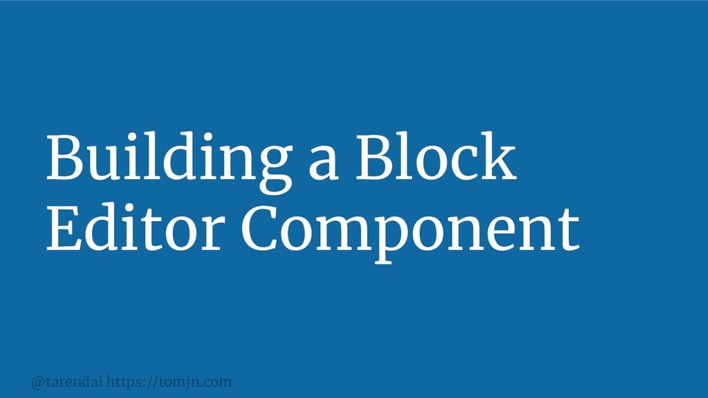 @tarendai https://tomjn.com Building a Block Ed...