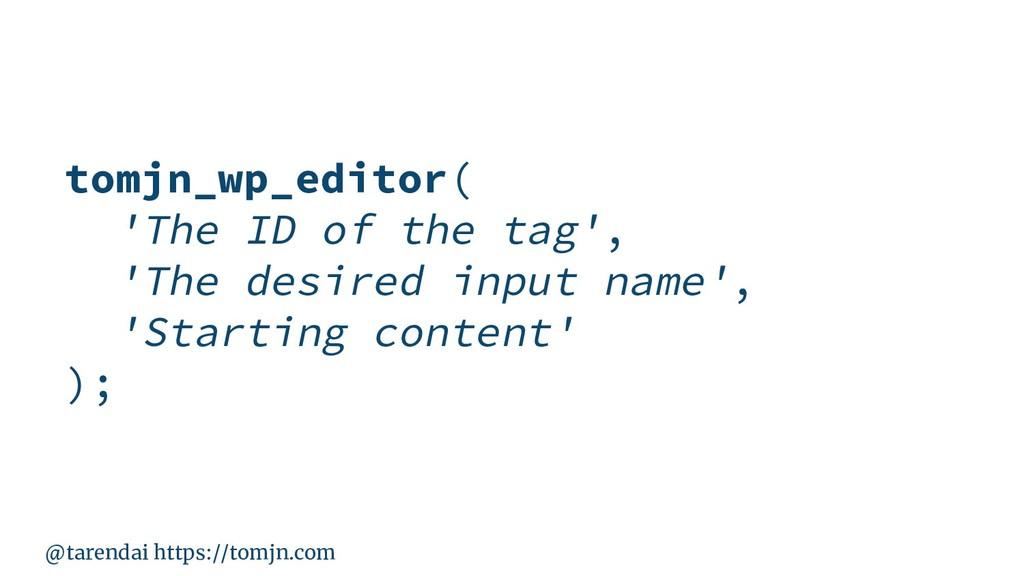 @tarendai https://tomjn.com tomjn_wp_editor( 'T...