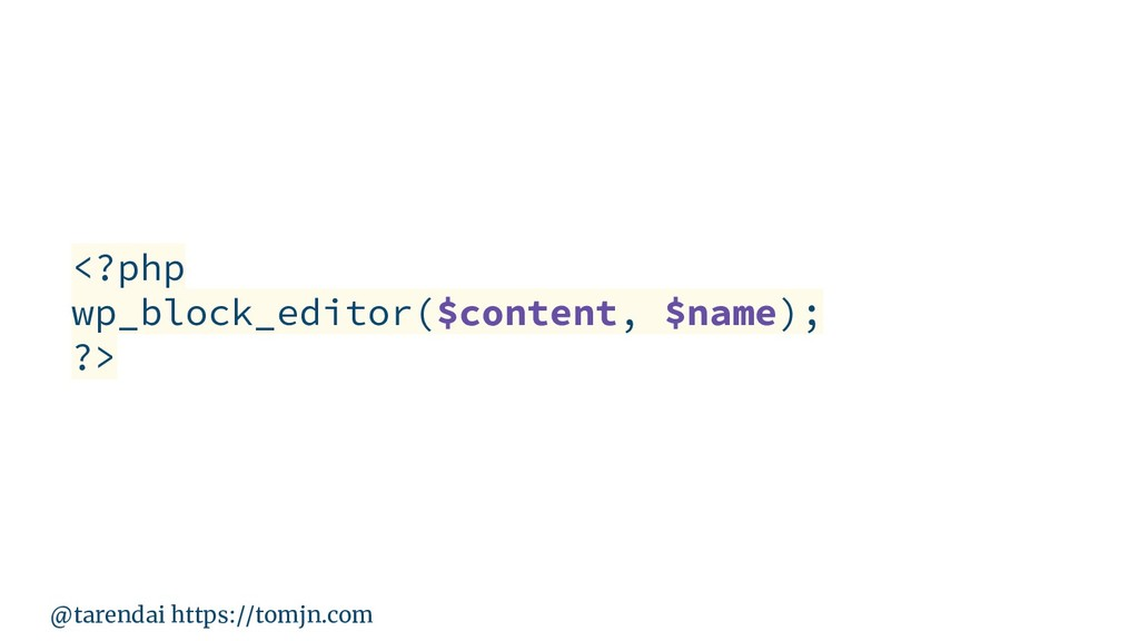 @tarendai https://tomjn.com <?php wp_block_edit...