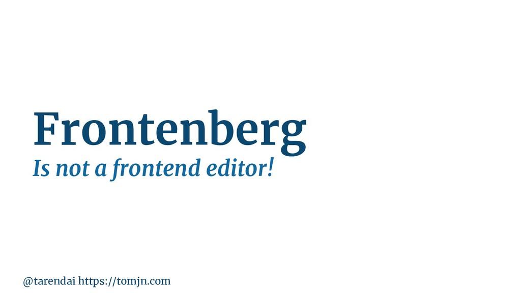 @tarendai https://tomjn.com Frontenberg Is not ...