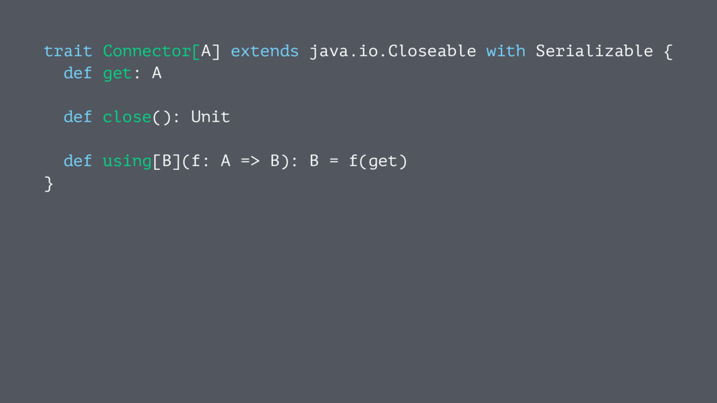 trait Connector[A] extends java.io.Closeable wi...