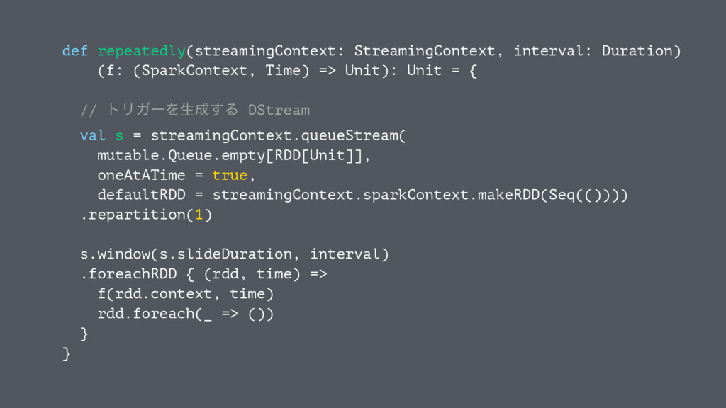 def repeatedly(streamingContext: StreamingConte...