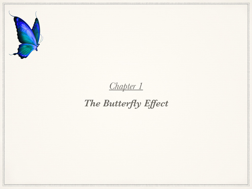 Chapter 1 The Butterfly Effect