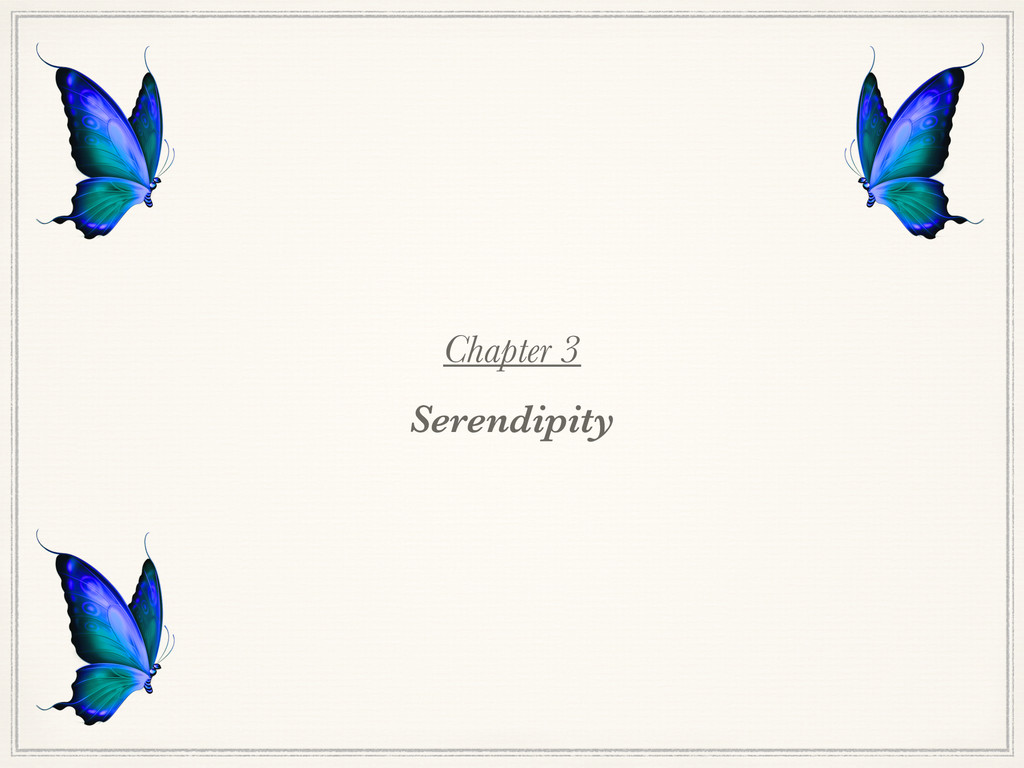 Chapter 3 Serendipity
