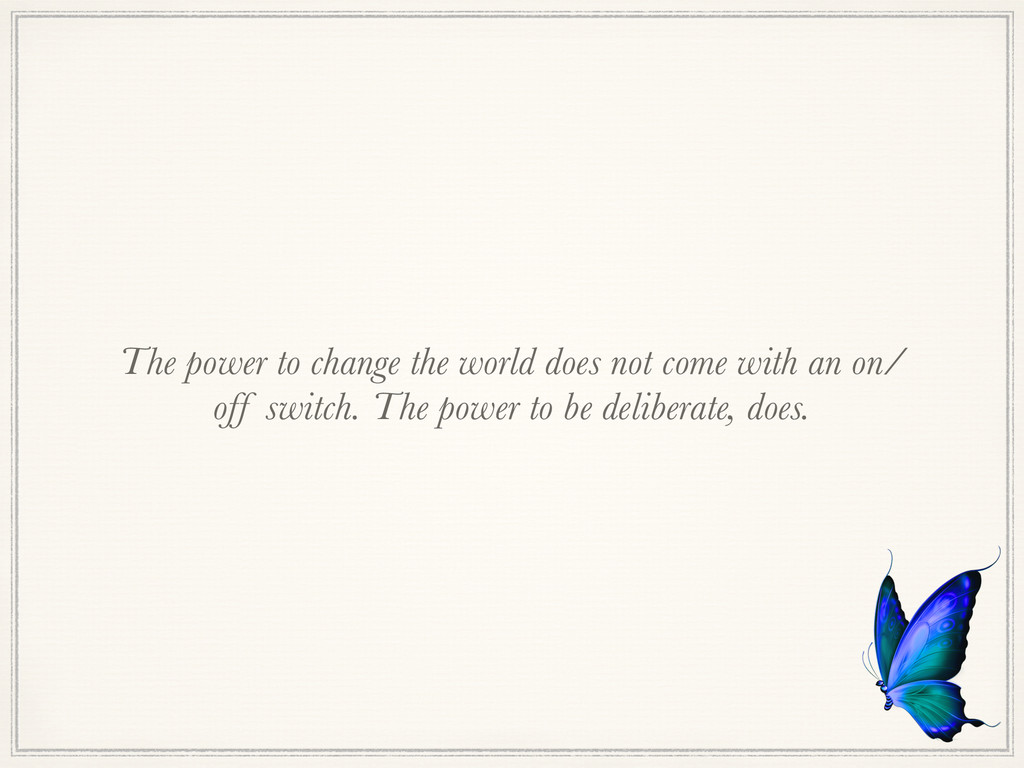 The power to change the world does not come wit...