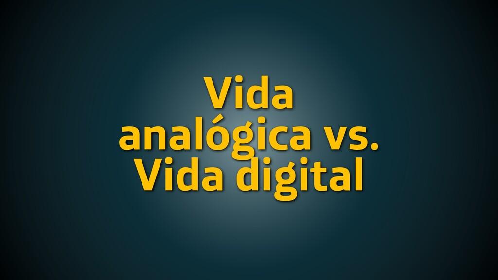 Vida analógica vs. Vida digital