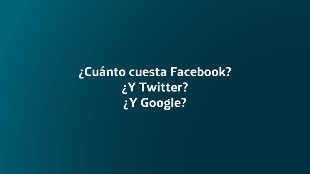 ¿Cuánto cuesta Facebook? ¿Y Twitter? ¿Y Google?