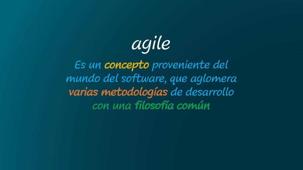 agile Es un concepto proveniente del mundo del ...