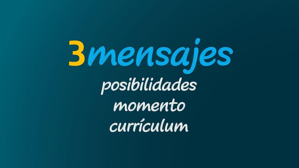 3mensajes posibilidades momento currículum