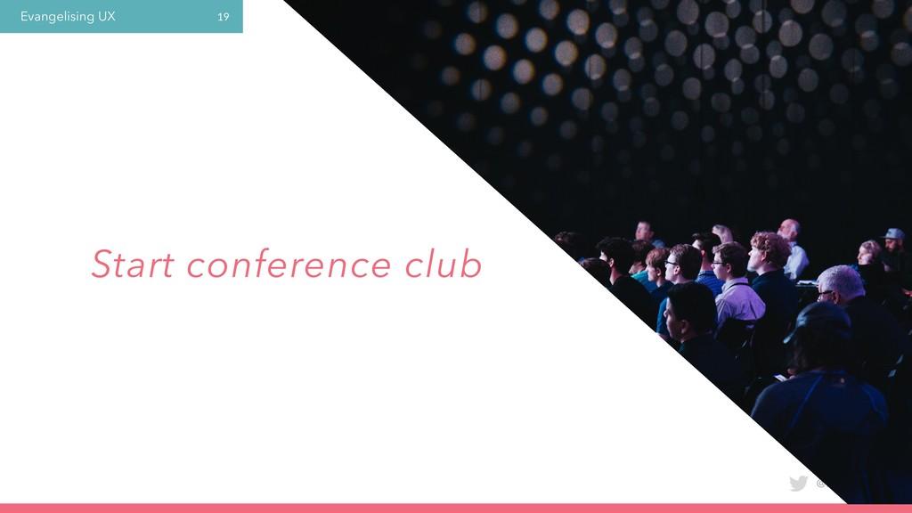 Evangelising UX @laura_yarrow 19 Start conferen...