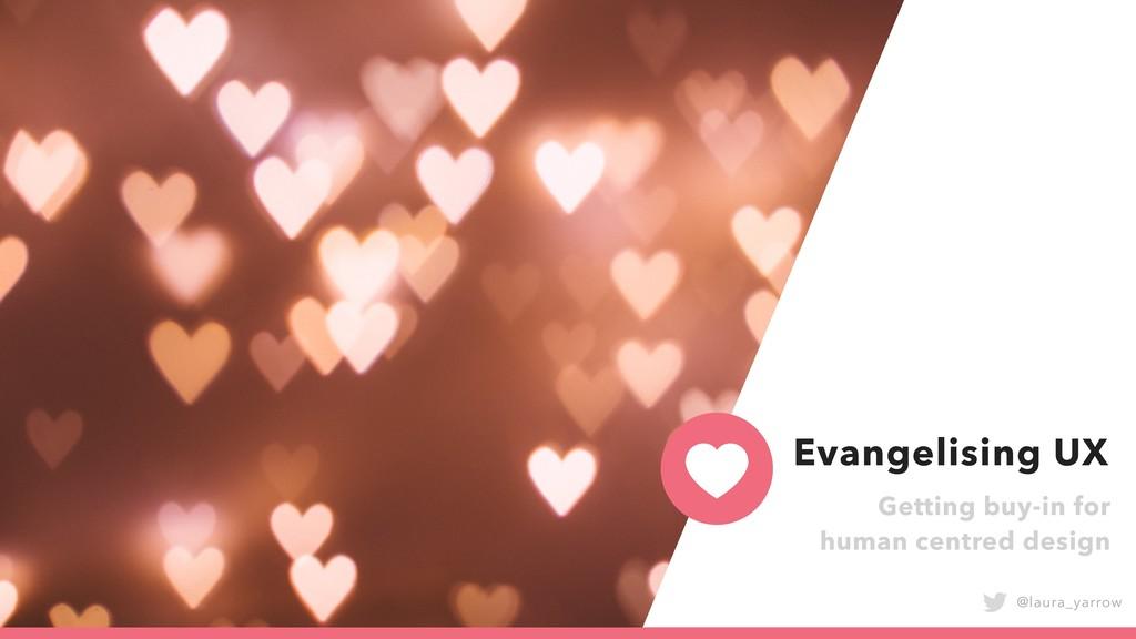 Evangelising UX @laura_yarrow Evangelising UX G...